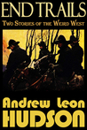 End Trails - Two Stories of the Weird West (End Trails #1)