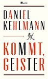 Kommt, Geister by Daniel Kehlmann