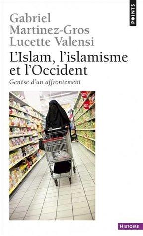 L'Islam, l'islamisme et l'Occident, Genèse d'un affrontement