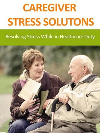 CAREGIVER STRESS SOLUTONS: Resolving Stress While in Healthcare Duty
