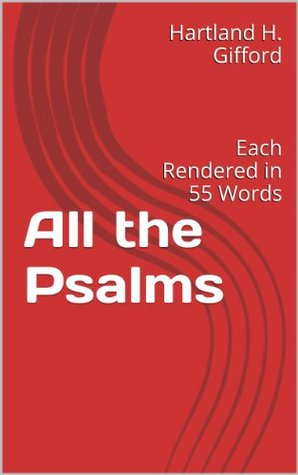 All the Psalms: Each Rendered in 55 Words