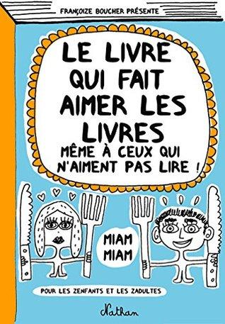 Le Livre Qui Fait Aimer Les Livres By Francoize Boucher