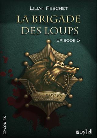 La Brigade des Loups - Episode 5 (La Brigade des Loups, #5)