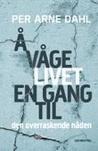 Å våge livet en gang til by Per Arne Dahl