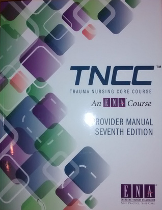 trauma nursing core course provider manual by emergency nurses rh goodreads com TNCC Course Manual TNCC Course Book 6th Edition