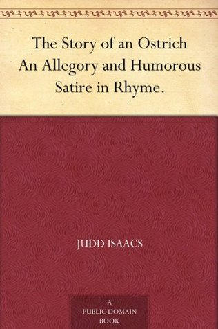 The Story of an Ostrich An Allegory and Humorous Satire in Rhyme.