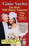 HOW TO MARRY THE RICH: The Rich Will Marry Someone, Why Not YOU?