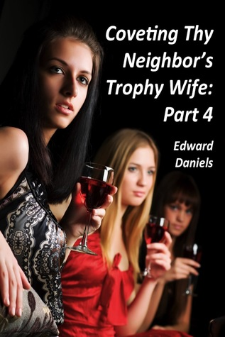 Coveting Thy Neighbor's Trophy Wife: Part 4
