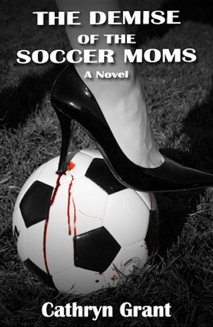 The Demise of the Soccer Moms by Cathryn Grant