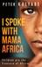 I Spoke with Mama Africa: C...