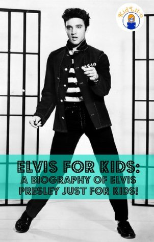 Elvis for Kids: A Biography of Elvis Presley Just for Kids!