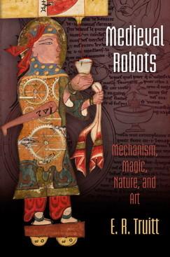 Medieval Robots: Mechanism, Magic, Nature, and Art