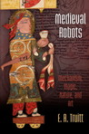 Medieval Robots: Mechanism, Magic, Nature, and Art