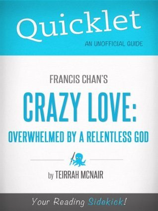 Quicklet on Francis Chan's Crazy Love: Overwhelmed by a Relentless God (CliffNotes-like Summary)