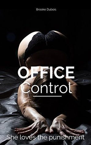 Office Control: She Loves the Punishment (Workplace BDSM Book 2)