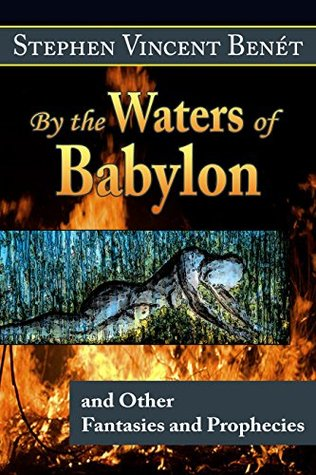 By the Waters of Babylon, and Other Fantasies and Prophecies
