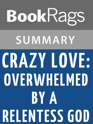 Crazy Love: Overwhelmed by a Relentless God by Francis Chan l Summary & Study Guide