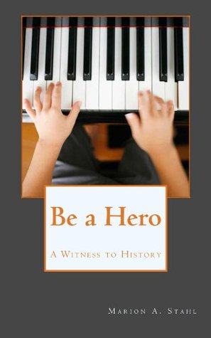 Be a Hero: A Witness to History