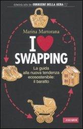 I Love Swapping - La guida alla nuova tendenza ecosostenibile: il baratto