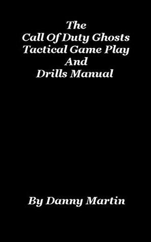 The Call Of Duty Ghosts Tactical Game Play And Drills Manual