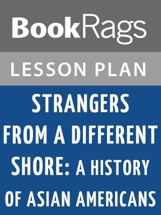 Strangers from a Different Shore: A History of Asian Americans by Ronald Takaki Lesson Plans