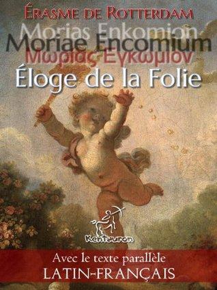 Morías Enkómion - Moriae Encomium - Éloge de la Folie: Édition bilingue avec le texte parallèle Latin - Français [Dual Language]