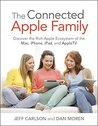The Connected Apple Family: Discover the Rich Apple Ecosystem of the Mac, iPhone, iPad, and Apple TV