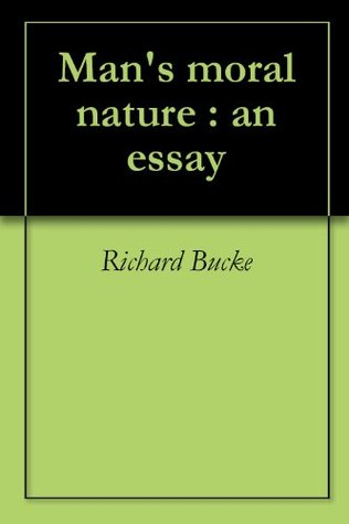 Man's moral nature : an essay