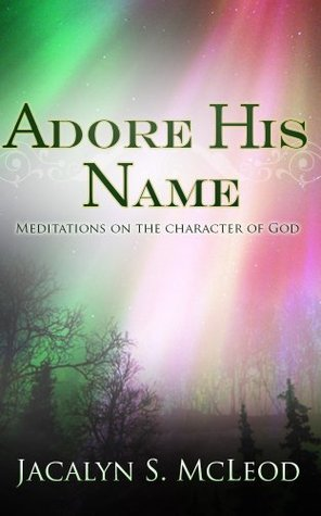 Adore His Name - Meditations on the Character of God