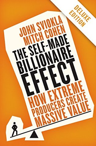 The self made billionaire effect deluxe how extreme producers the self made billionaire effect deluxe how extreme producers create massive value by john sviokla fandeluxe Image collections