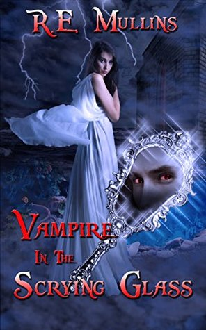 Vampire in the Scrying Glass by R.E. Mullins