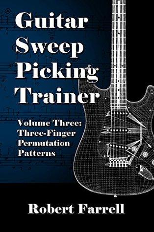 Guitar Sweep Picking Trainer - Volume Three: Three-Finger Permutation Patterns