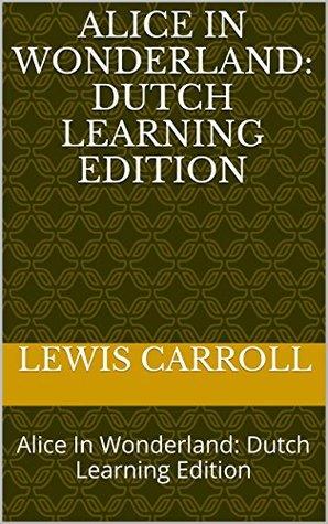 Alice In Wonderland: Alice In Wonderland: Dutch Learning Edition