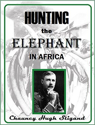 Hunting the Elephant in Africa, and Other Recollections of Thirteen Years' Wanderings (1913)