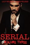 Serial, Volume Three (Serial, #3)
