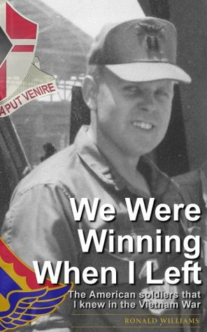 We Were Winning When I Left: The American soldiers that I knew in the Vietnam War.