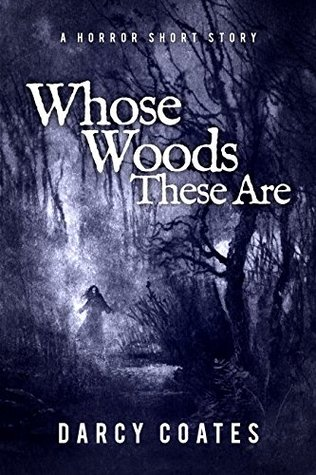 Whose Woods These Are: A Horror Short Story