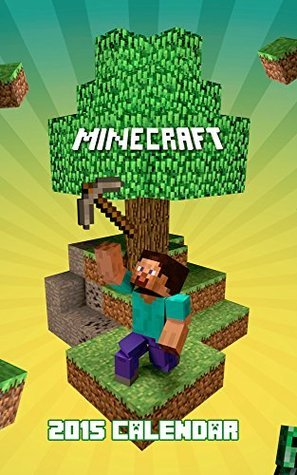 The Minecraft Calendar 2015: Your favorite game- Minecraft calendar for year 2015
