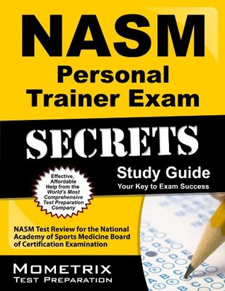 Secrets of the NASM Personal Trainer Exam Study Guide: NASM Test Review for the National Academy of Sports Medicine Board of Certification Examination