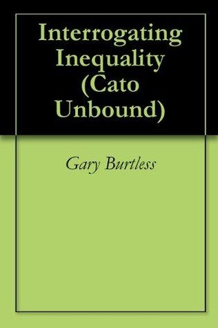 Interrogating Inequality (Cato Unbound Book 22007)
