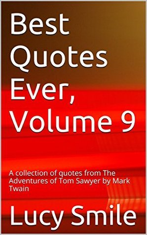 Best Quotes Ever, Volume 9: A collection of quotes from The Adventures of Tom Sawyer by Mark Twain