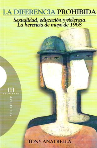 La diferencia prohibida. Sexualidad, educación y violencia. La herencia de mayo de 1968 par Tony Anatrella, Lázaro Sanz