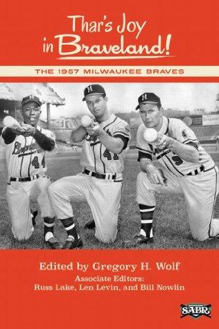 Thar's Joy in Braveland!: The 1957 Milwaukee Braves