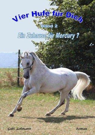 Ein Zuhause für Mercury? (Vier Hufe für Dich 2)