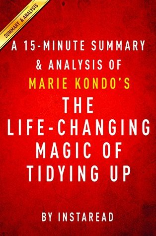 The Life-Changing Magic of Tidying Up by Marie Kondo - A 15-minute Summary & Analysis: The Japanese Art of Decluttering and Organizing