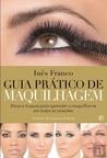 Guia Prático de Maquilhagem by Inês Franco