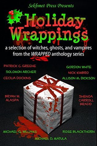 Holiday Wrappings: A Selection of Witches, Ghosts, and Vampires from the WRAPPED Anthology Series