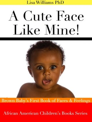 A Cute Face Like Mine! Brown Baby's First Book of Faces & Feelings (African American Children's Books Series)