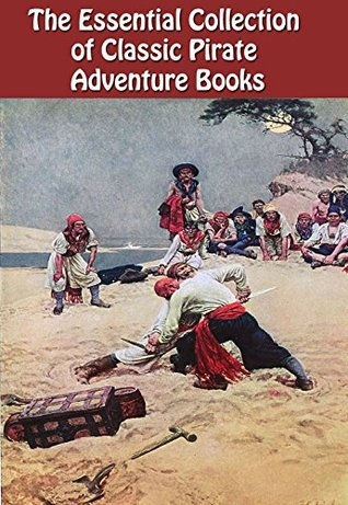 THE ESSENTIAL COLLECTION OF 27 CLASSIC PIRATE BOOKS: ROBINSON CRUSOE, CAPTAIN SINGLETON, CAPTAIN BRAND, TREASURE ISLAND, KIDNAPPED, THE FROZEN PIRATE, CAPTAIN BLOOD, AND MANY MORE...