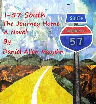I-57 South The Journey Home (I-57 Series...